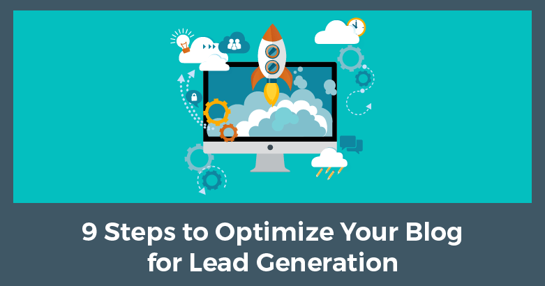 9 Steps to Optimize Your Blog for Lead Generation